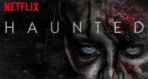 Netflix original series, Haunted, was released on 19 October 2018.  Photo: IMDb