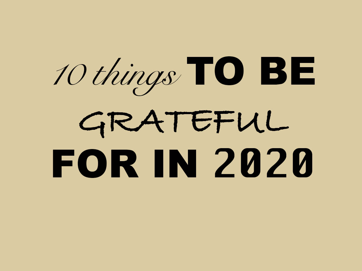 Things to be grateful for (yes, even in 2020)